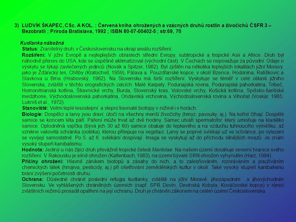 LUDVÍK ŠKAPEC, CSc. A KOL. : Červená kniha ohrožených a vzácných druhů rostlin a živočichů ČSFR 3 – Bezobratlí ; Príroda Bratislava, 1992 ; ISBN 80-07-00402-5 ; str.69, 70