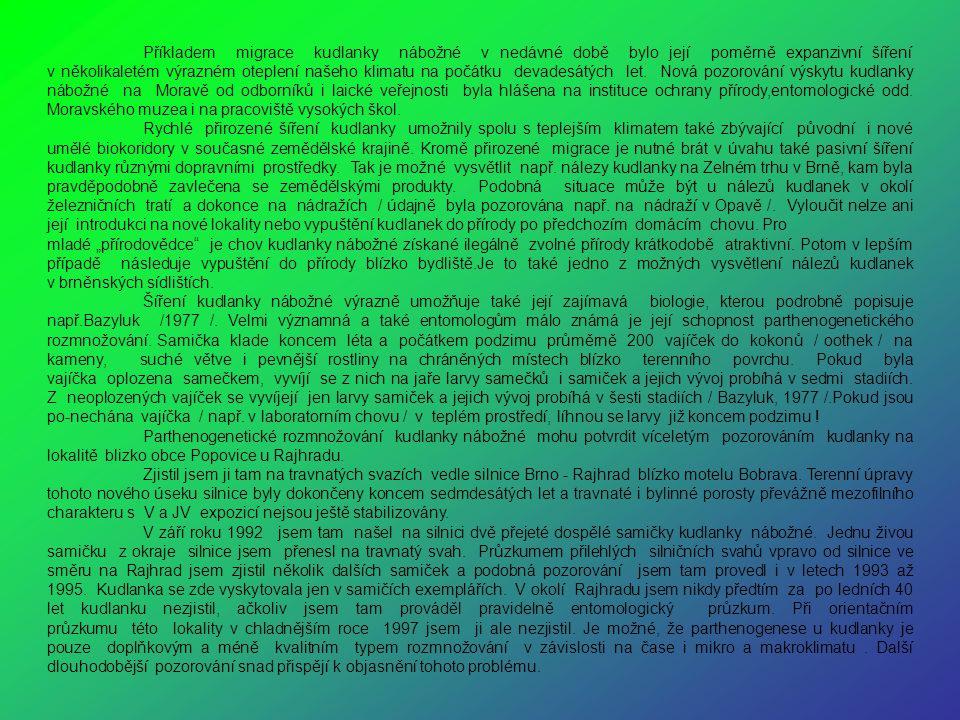 Příkladem migrace kudlanky nábožné v nedávné době bylo její poměrně expanzivní šíření v několikaletém výrazném oteplení našeho klimatu na počátku devadesátých let. Nová pozorování výskytu kudlanky nábožné na Moravě od odborníků i laické veřejnosti byla hlášena na instituce ochrany přírody,entomologické odd. Moravského muzea i na pracoviště vysokých škol.