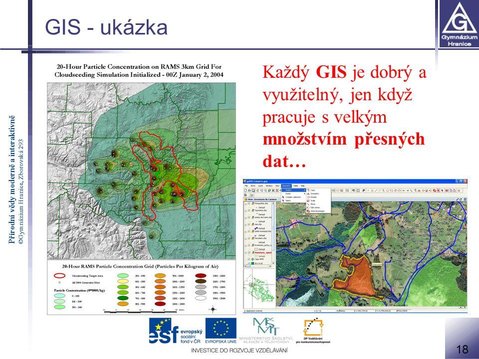 GIS - ukázka Každý GIS je dobrý a využitelný, jen když pracuje s velkým množstvím přesných dat… 18