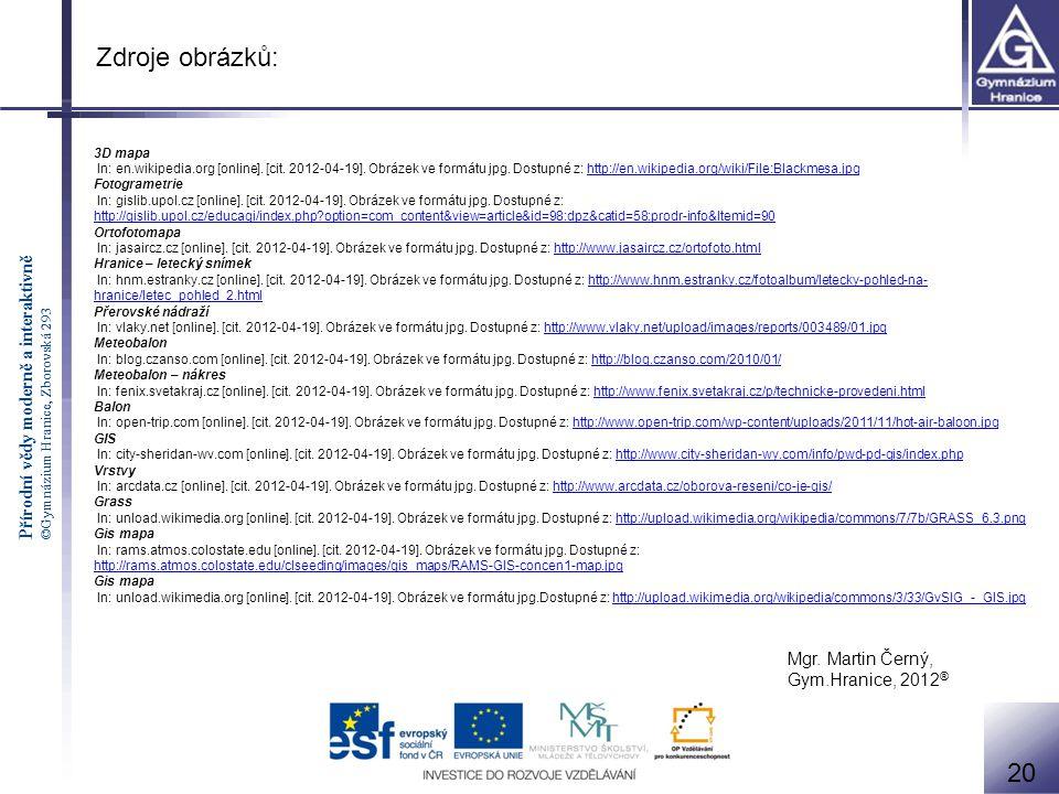 Zdroje obrázků: 20 Mgr. Martin Černý, Gym.Hranice, 2012® 3D mapa