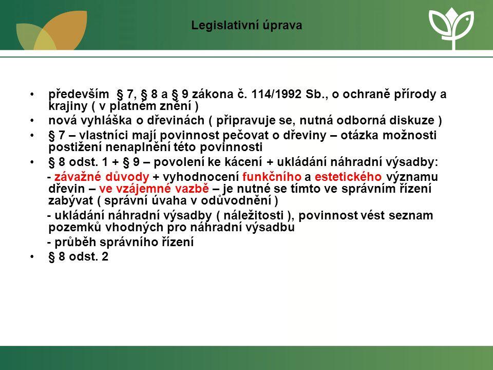 Legislativní úprava především § 7, § 8 a § 9 zákona č. 114/1992 Sb., o ochraně přírody a krajiny ( v platném znění )