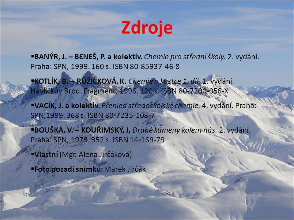 Zdroje BANÝR, J. – BENEŠ, P. a kolektiv. Chemie pro střední školy. 2. vydání. Praha: SPN, 1999. 160 s. ISBN 80-85937-46-8.