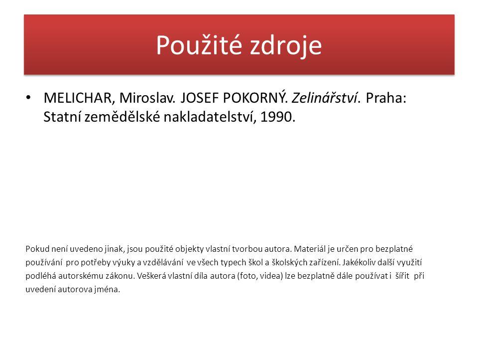 Použité zdroje MELICHAR, Miroslav. JOSEF POKORNÝ. Zelinářství. Praha: Statní zemědělské nakladatelství, 1990.