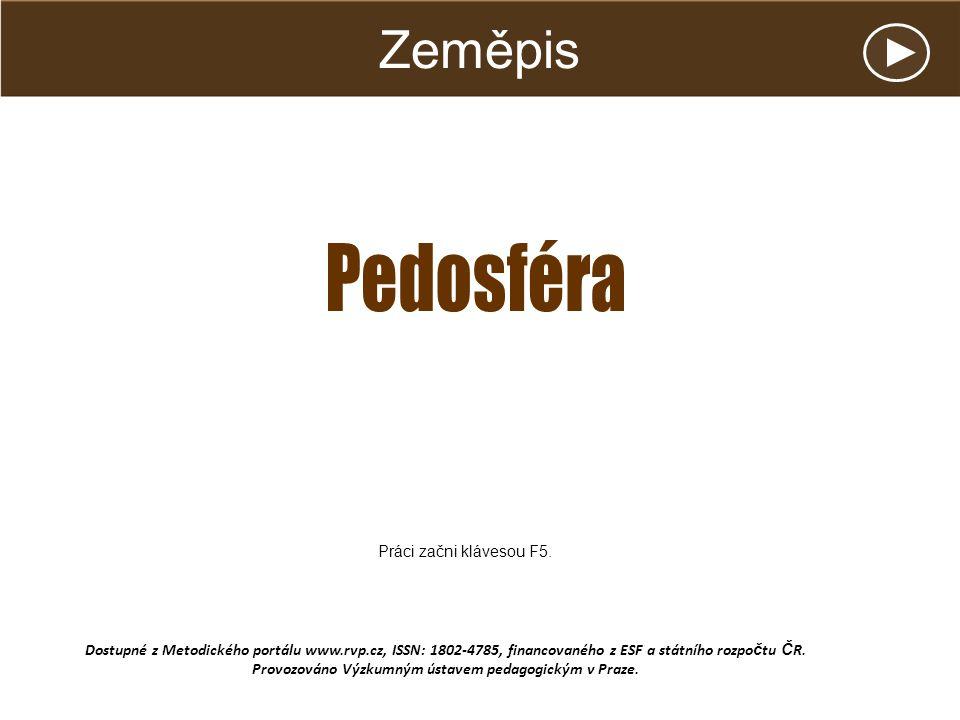 Zeměpis Pedosféra Práci začni klávesou F5.