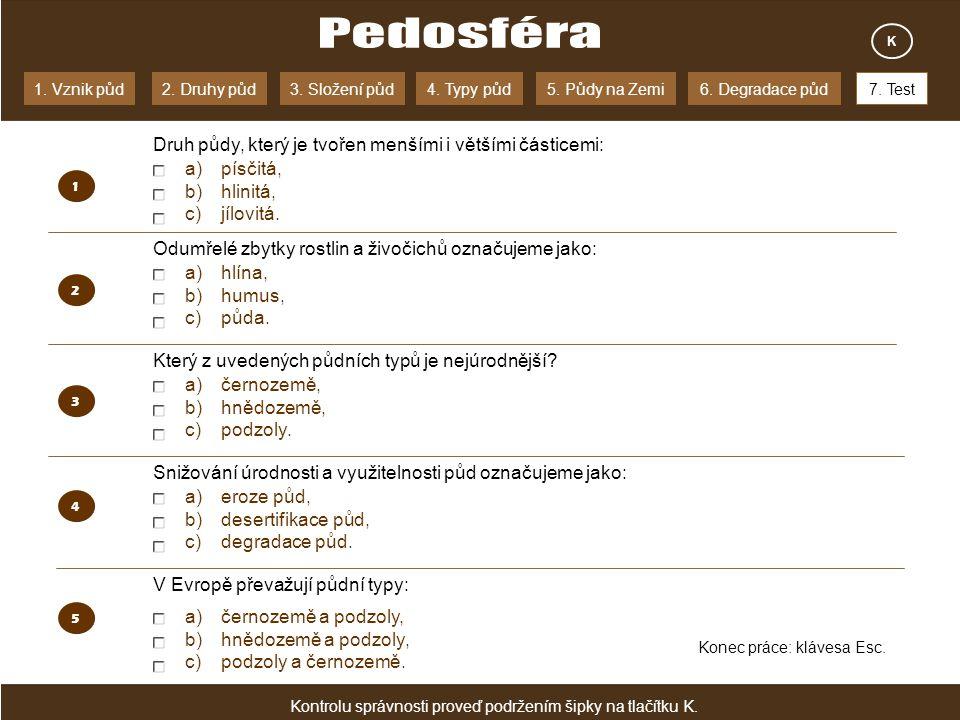 Pedosféra Druh půdy, který je tvořen menšími i většími částicemi:
