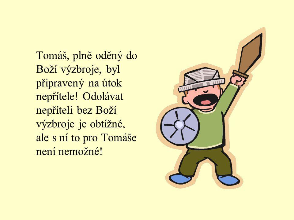 Tomáš, plně oděný do Boží výzbroje, byl připravený na útok nepřítele