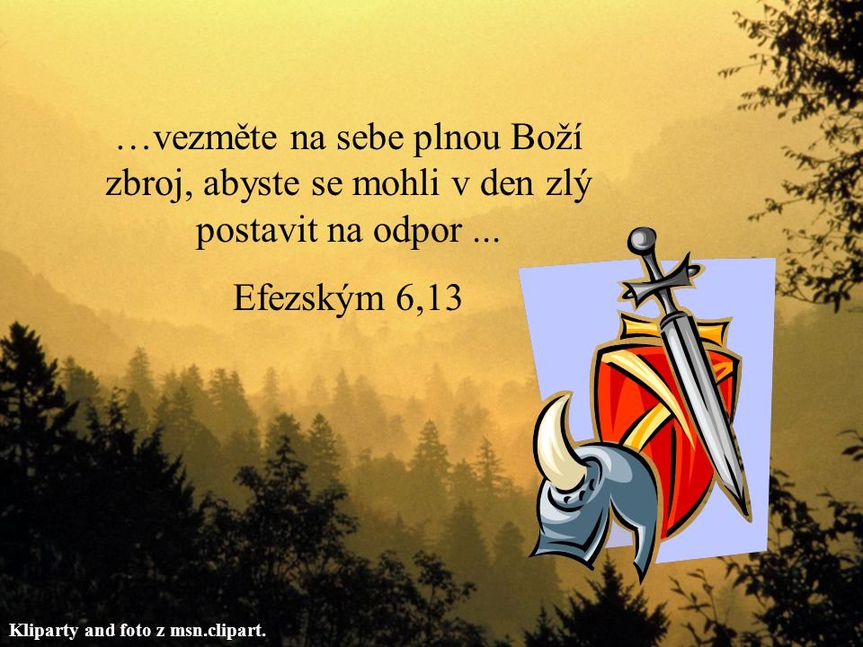 …vezměte na sebe plnou Boží zbroj, abyste se mohli v den zlý postavit na odpor ...