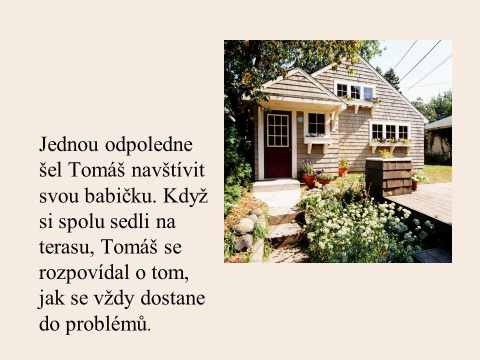 Jednou odpoledne šel Tomáš navštívit svou babičku