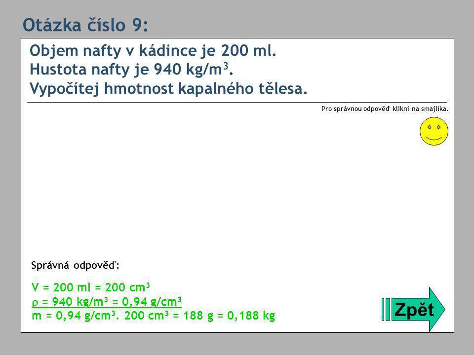Otázka číslo 9: Objem nafty v kádince je 200 ml. Hustota nafty je 940 kg/m3. Vypočítej hmotnost kapalného tělesa.