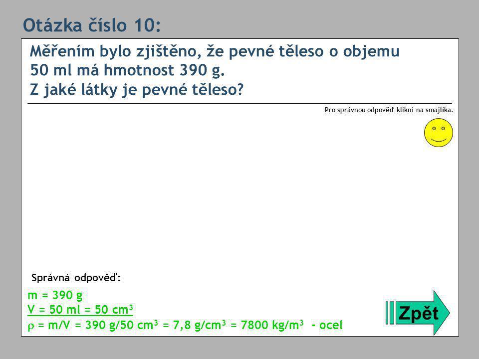 Otázka číslo 10: Měřením bylo zjištěno, že pevné těleso o objemu 50 ml má hmotnost 390 g. Z jaké látky je pevné těleso