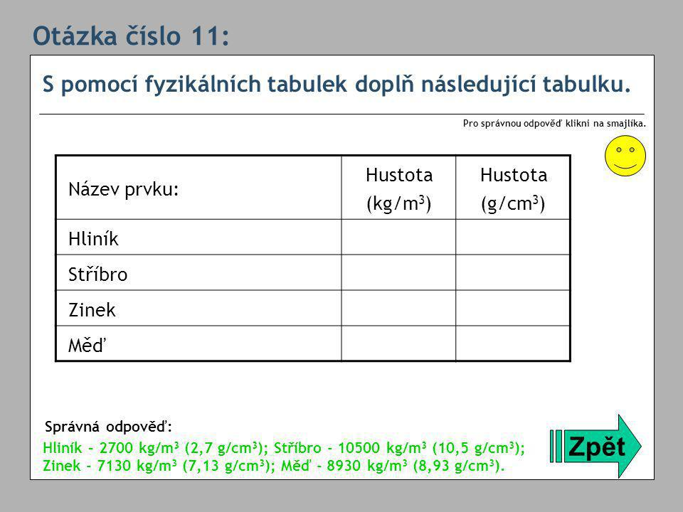 Otázka číslo 11: S pomocí fyzikálních tabulek doplň následující tabulku. Pro správnou odpověď klikni na smajlíka.