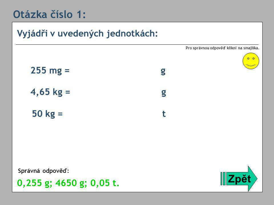 Otázka číslo 1: Zpět Vyjádři v uvedených jednotkách: 255 mg = g