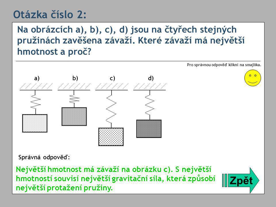 Otázka číslo 2: Na obrázcích a), b), c), d) jsou na čtyřech stejných pružinách zavěšena závaží. Které závaží má největší hmotnost a proč