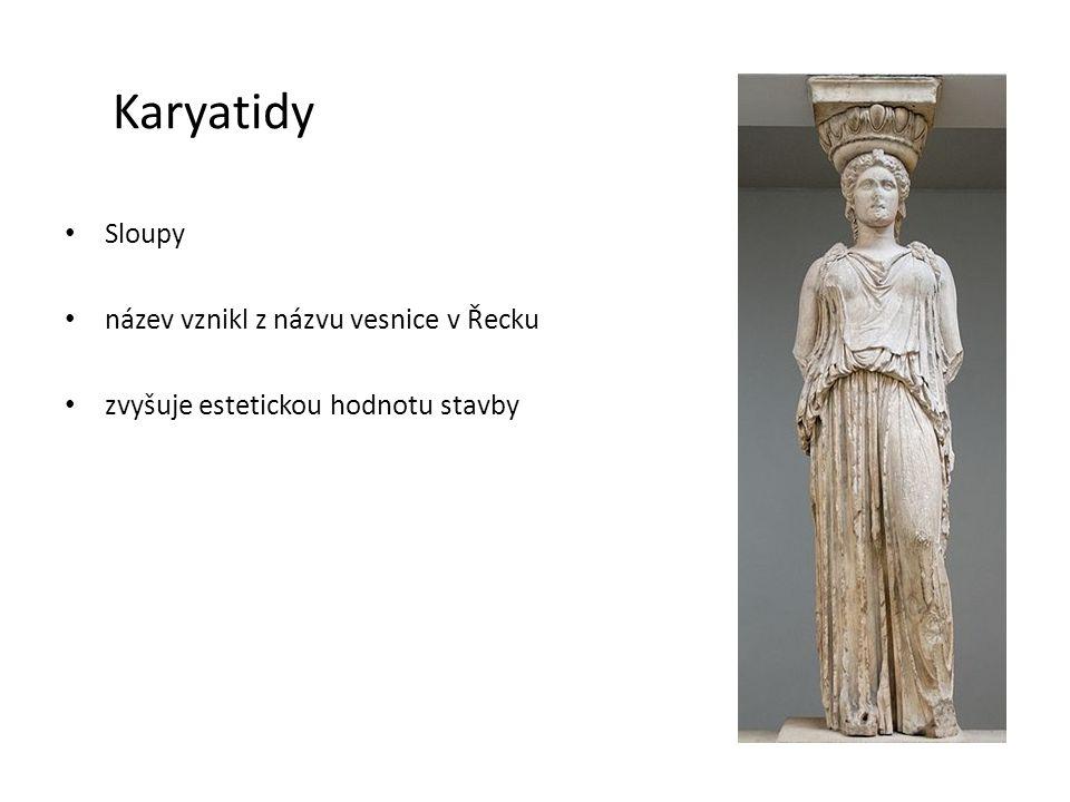 Karyatidy Sloupy název vznikl z názvu vesnice v Řecku
