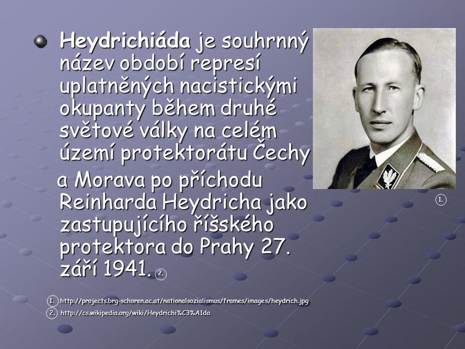 Heydrichiáda je souhrnný název období represí uplatněných nacistickými okupanty během druhé světové války na celém území protektorátu Čechy