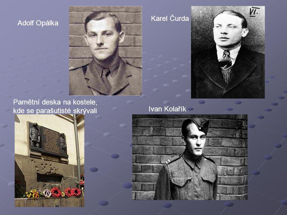 Karel Čurda Adolf Opálka Pamětní deska na kostele, kde se parašutisté skrývali Ivan Kolařík