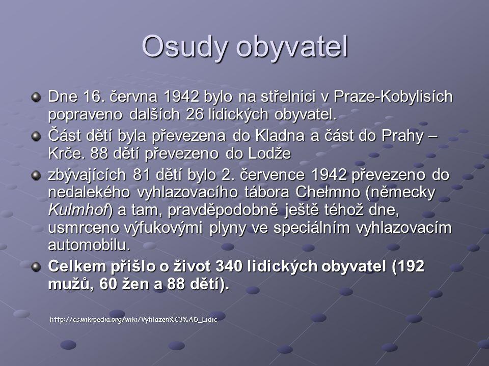 Osudy obyvatel Dne 16. června 1942 bylo na střelnici v Praze-Kobylisích popraveno dalších 26 lidických obyvatel.