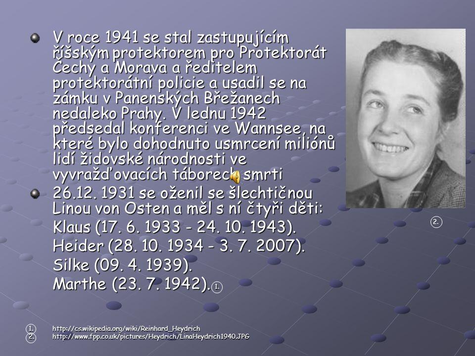 V roce 1941 se stal zastupujícím říšským protektorem pro Protektorát Čechy a Morava a ředitelem protektorátní policie a usadil se na zámku v Panenských Břežanech nedaleko Prahy. V lednu 1942 předsedal konferenci ve Wannsee, na které bylo dohodnuto usmrcení miliónů lidí židovské národnosti ve vyvražďovacích táborech smrti