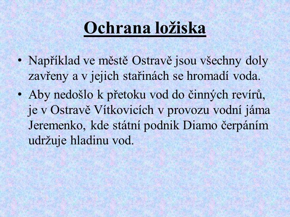 Ochrana ložiska Například ve městě Ostravě jsou všechny doly zavřeny a v jejich stařinách se hromadí voda.