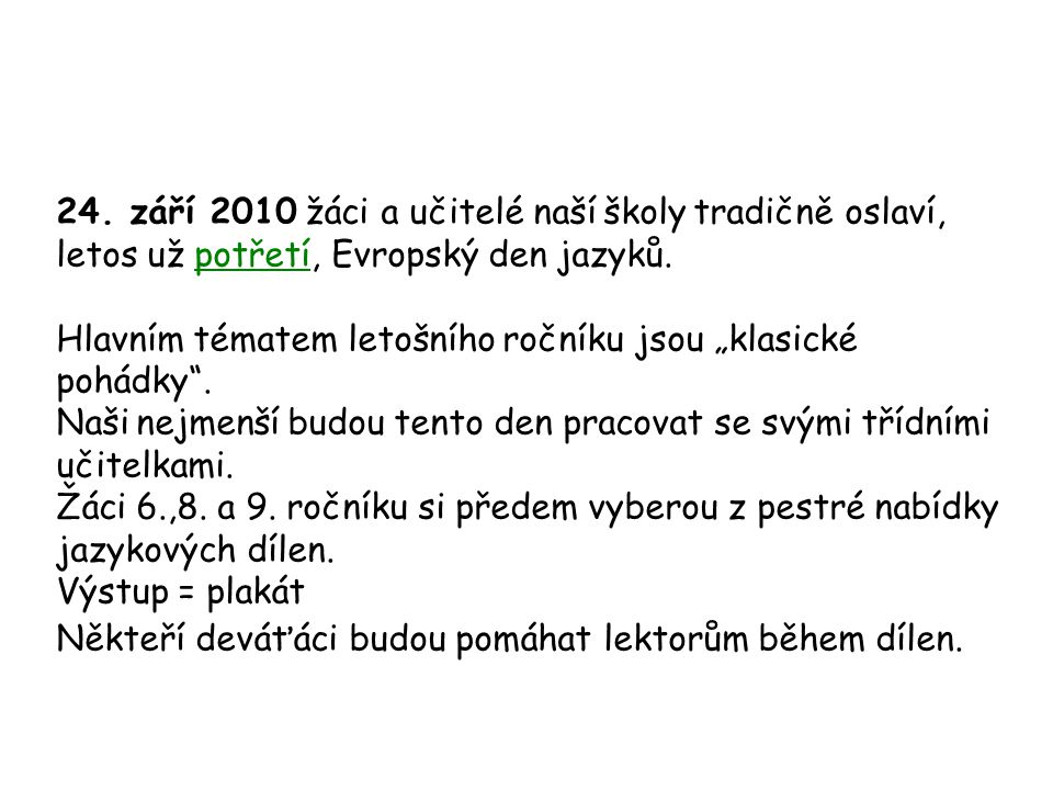 24. září 2010 žáci a učitelé naší školy tradičně oslaví, letos už potřetí, Evropský den jazyků.