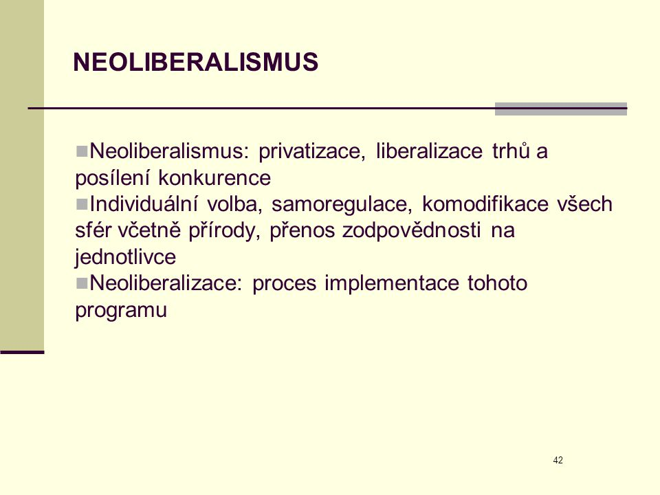NEOLIBERALISMUS Neoliberalismus: privatizace, liberalizace trhů a posílení konkurence.