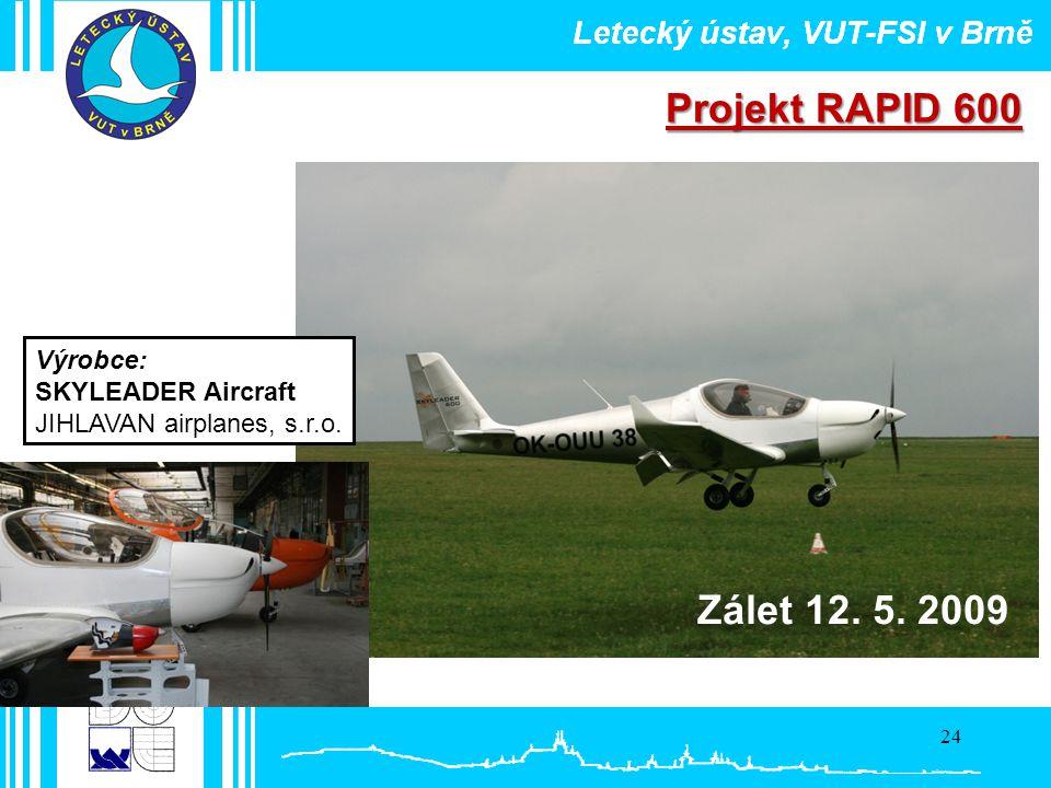 Projekt RAPID 600 Zálet 12. 5. 2009 Výrobce: SKYLEADER Aircraft