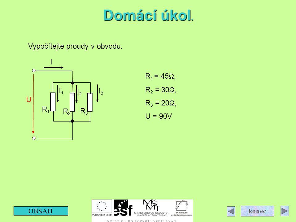 Domácí úkol. Vypočítejte proudy v obvodu. I R1 = 45W, R2 = 30W,