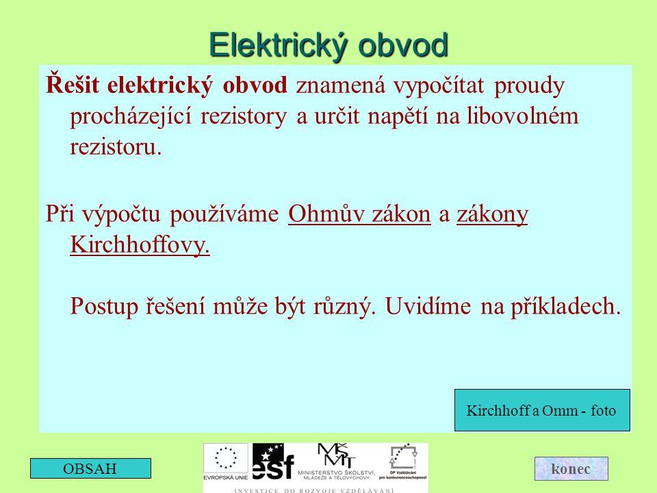 Elektrický obvod Řešit elektrický obvod znamená vypočítat proudy procházející rezistory a určit napětí na libovolném rezistoru.