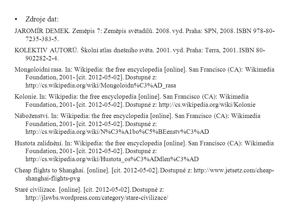 Zdroje dat: JAROMÍR DEMEK. Zeměpis 7: Zeměpis světadílů. 2008. vyd. Praha: SPN, 2008. ISBN 978-80- 7235-383-5.