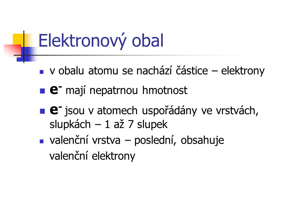 Elektronový obal e- mají nepatrnou hmotnost