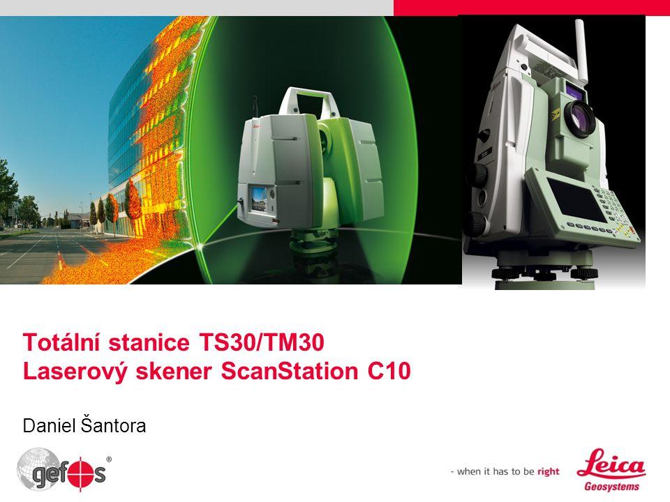 Totální stanice TS30/TM30 Laserový skener ScanStation C10 Daniel Šantora