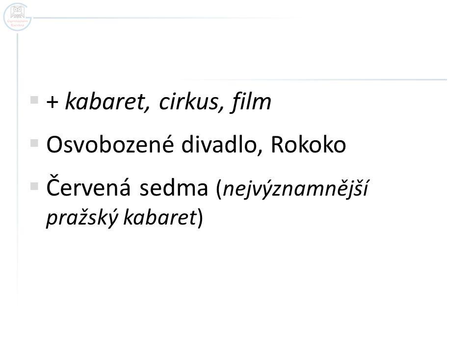+ kabaret, cirkus, film Osvobozené divadlo, Rokoko Červená sedma (nejvýznamnější pražský kabaret)