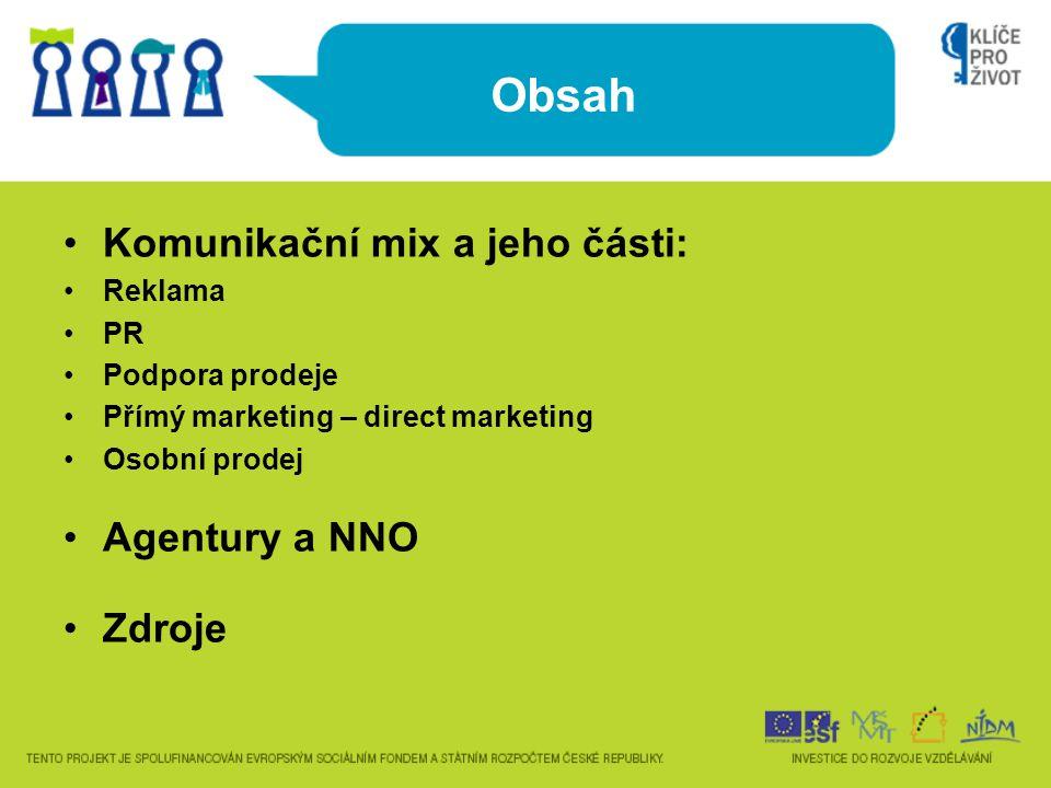 Obsah Komunikační mix a jeho části: Agentury a NNO Zdroje Reklama PR