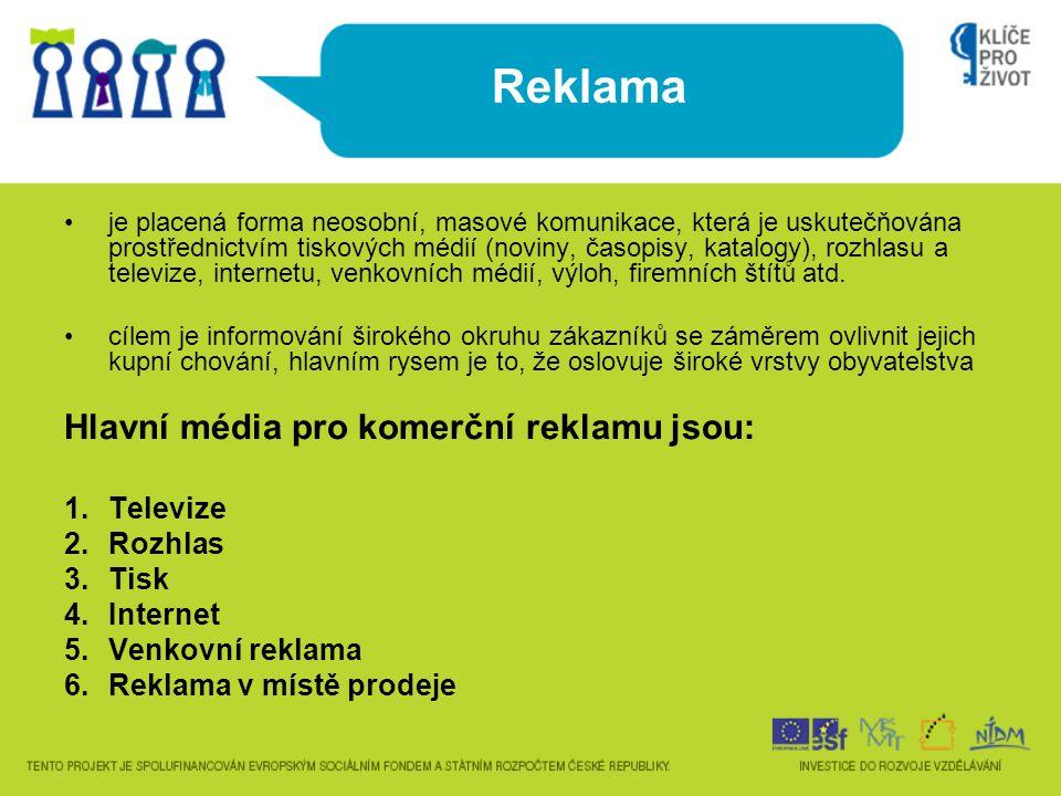 Reklama Hlavní média pro komerční reklamu jsou: Televize Rozhlas Tisk