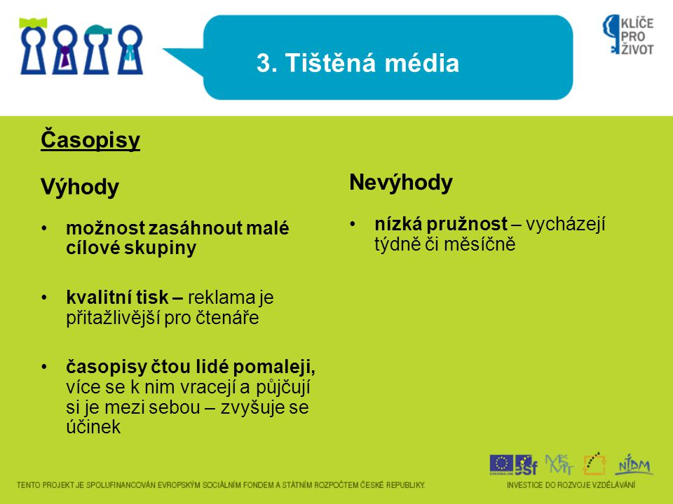 3. Tištěná média Časopisy Výhody Nevýhody
