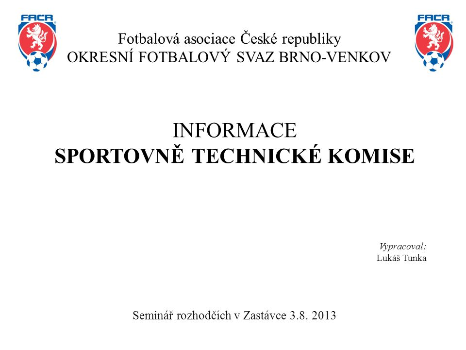 Fotbalová asociace České republiky OKRESNÍ FOTBALOVÝ SVAZ BRNO-VENKOV