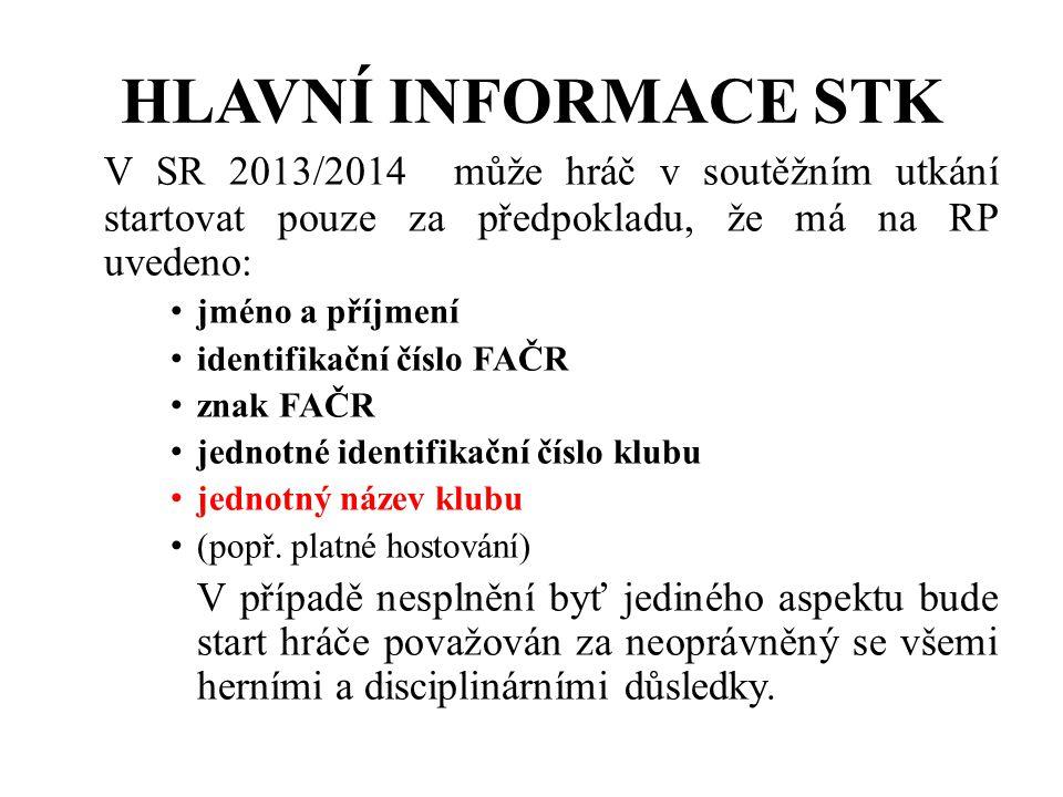 HLAVNÍ INFORMACE STK V SR 2013/2014 může hráč v soutěžním utkání startovat pouze za předpokladu, že má na RP uvedeno: