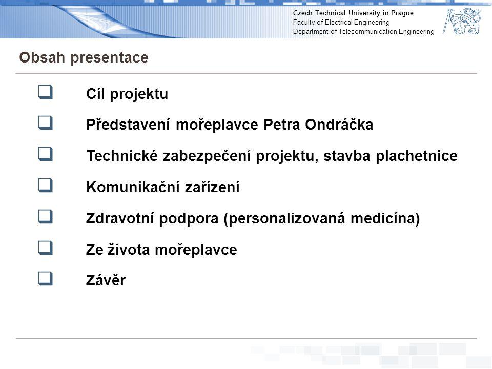 Obsah presentace Cíl projektu. Představení mořeplavce Petra Ondráčka. Technické zabezpečení projektu, stavba plachetnice.