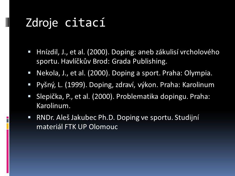 Zdroje citací Hnízdil, J., et al. (2000). Doping: aneb zákulisí vrcholového sportu. Havlíčkův Brod: Grada Publishing.
