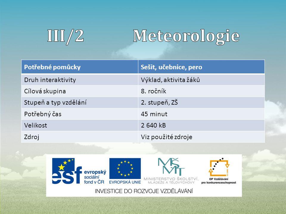 III/2 Meteorologie Potřebné pomůcky Sešit, učebnice, pero