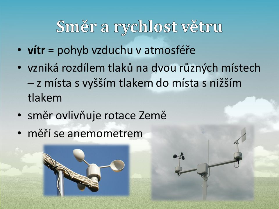 Směr a rychlost větru vítr = pohyb vzduchu v atmosféře