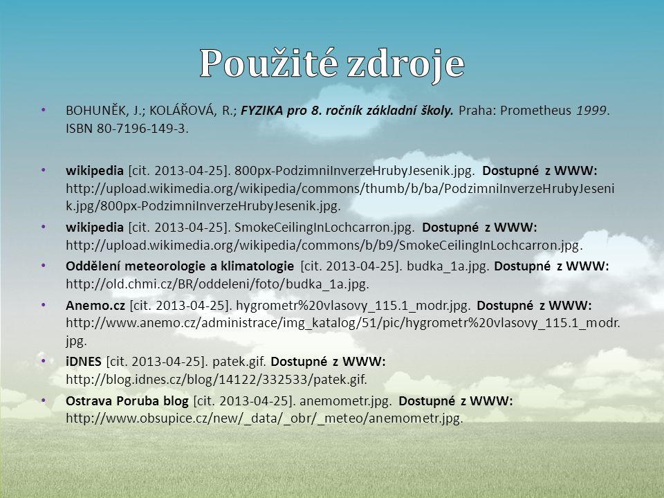 Použité zdroje BOHUNĚK, J.; KOLÁŘOVÁ, R.; FYZIKA pro 8. ročník základní školy. Praha: Prometheus 1999. ISBN 80-7196-149-3.