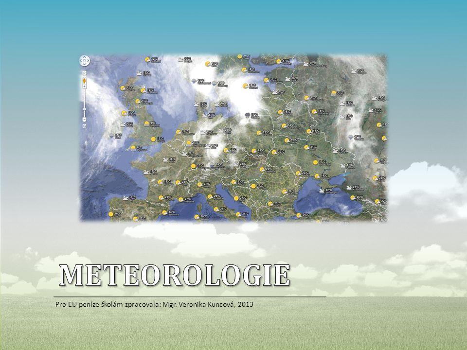 METEOROLOGIE Pro EU peníze školám zpracovala: Mgr. Veronika Kuncová, 2013