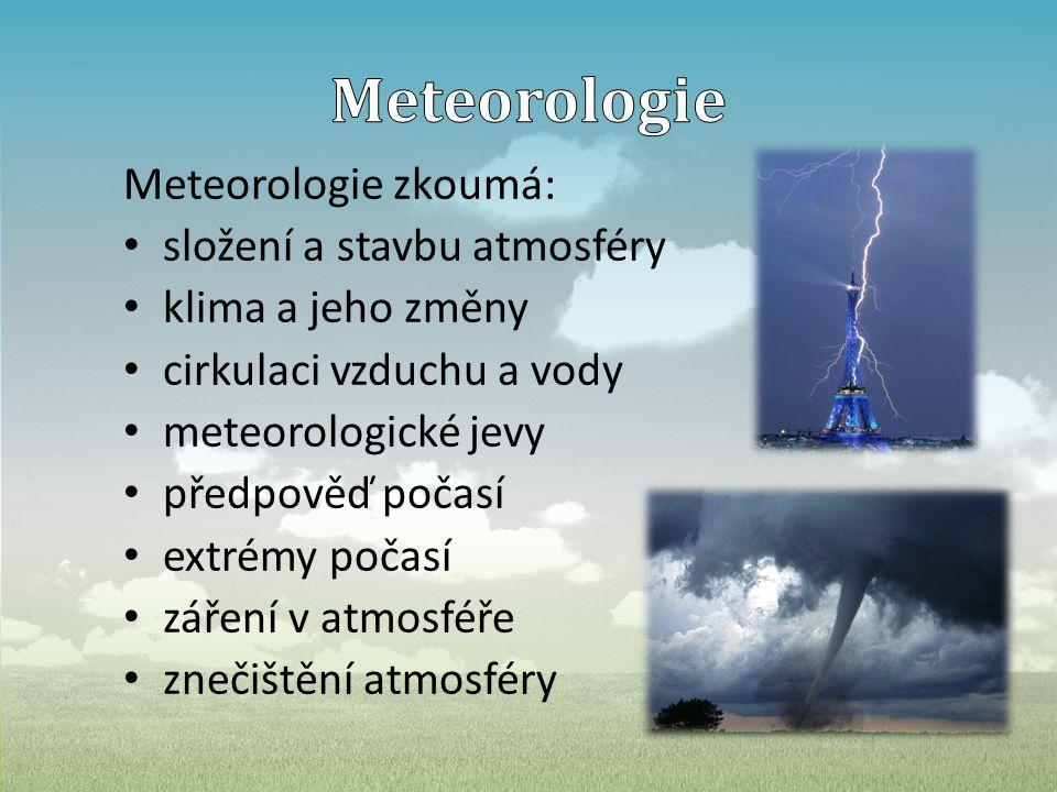 Meteorologie Meteorologie zkoumá: složení a stavbu atmosféry