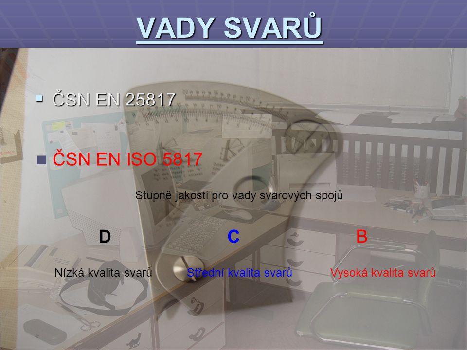 VADY SVARŮ ČSN EN 25817 ČSN EN ISO 5817 D C B