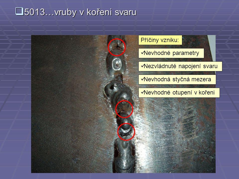 5013…vruby v kořeni svaru Příčiny vzniku: Nevhodné parametry