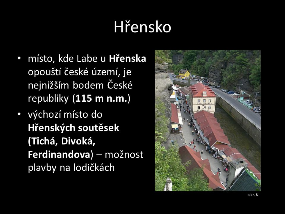 Hřensko místo, kde Labe u Hřenska opouští české území, je nejnižším bodem České republiky (115 m n.m.)