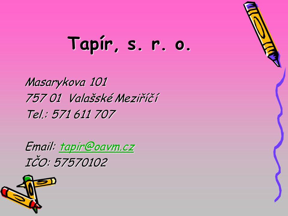 Tapír, s. r. o. Masarykova 101 757 01 Valašské Meziříčí