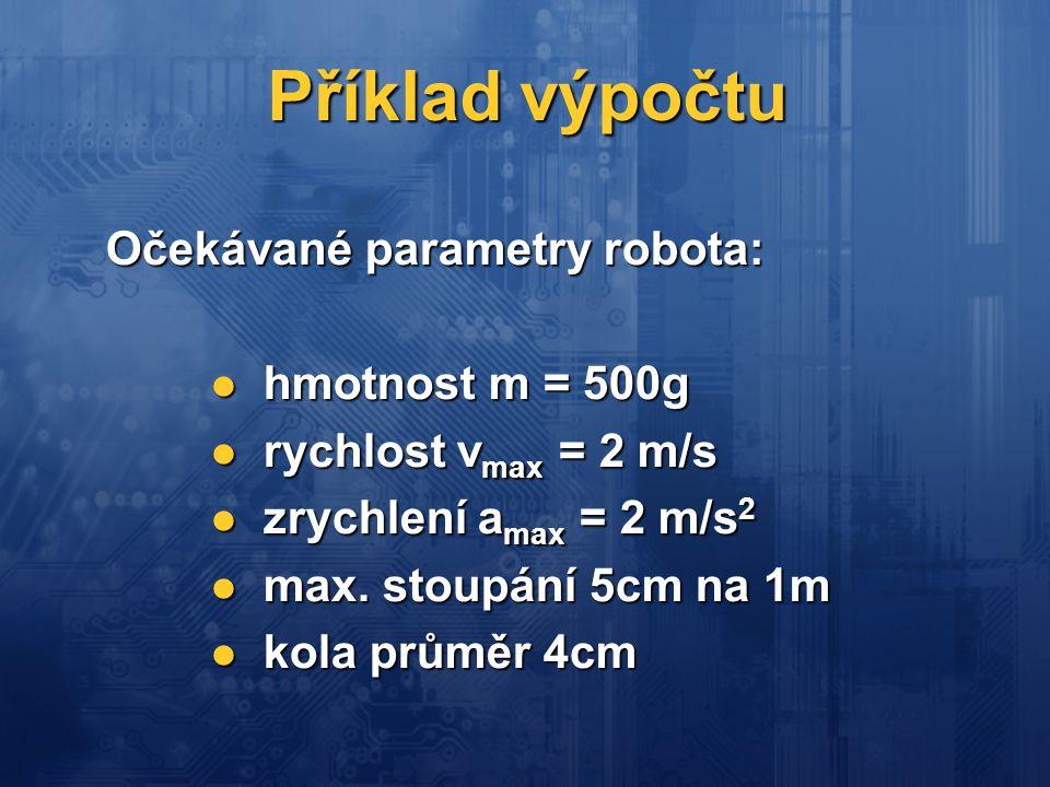 Příklad výpočtu Očekávané parametry robota: hmotnost m = 500g