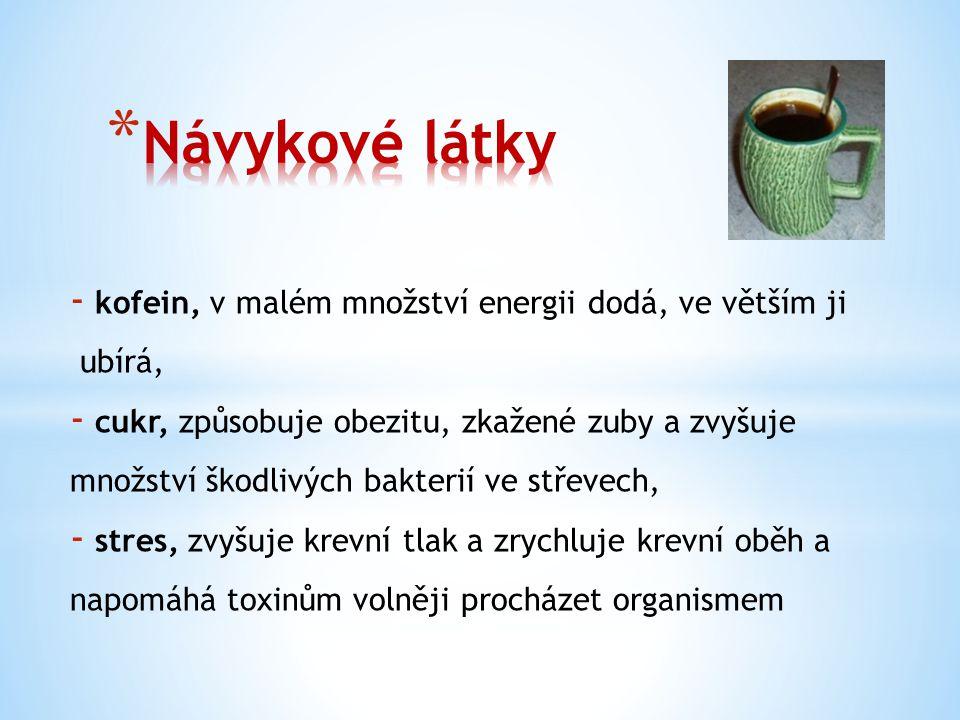 Návykové látky kofein, v malém množství energii dodá, ve větším ji